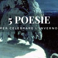 5 poesie per celebrare l'inverno
